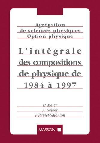 Agrégation de Sciences physiques, option Physique : L'intégrale des compositions de Physique et leurs corrigés de 1984 à 1997
