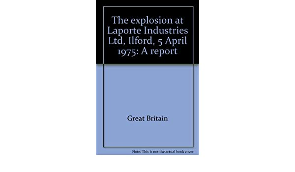 The Explosion At Laporte Industries Ltd Ilford 5 April 1975 A