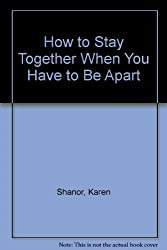 How to Stay Together When You Have to Be Apart by Karen Shanor (1987-07-03)