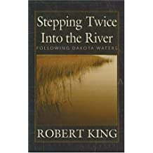 Stepping Twice Into The River: Following Dakota Waters