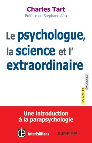 Le psychologue, la science et l'extraordinaire - Une introduction à la parapsychologie