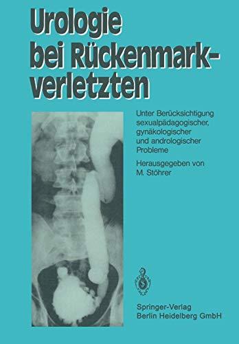 Urologie bei Rückenmarkverletzten: Unter Berücksichtigung Sexualpädagogischer, Gynäkologischer und Andrologischer Probleme (German Edition)
