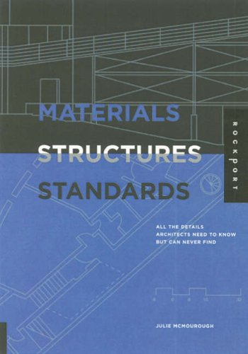 Materials, Structures, and Standards: All the Details Architects Need to Know but Can Never Find: All Details Architects Need to Know But Can Never Find
