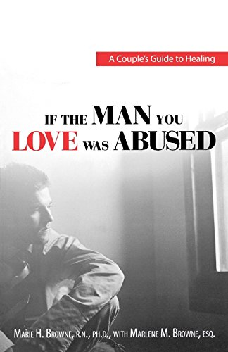 If the Man You Love Was Abused: A Couple's Guide to Healing by Marie H. Browne (19-Jan-2007) Paperback