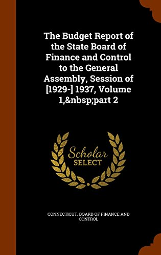 The Budget Report of the State Board of Finance and Control to the General Assembly, Session of [1929-] 1937, Volume 1, part 2