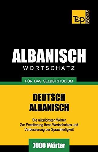 Wortschatz Deutsch-Albanisch für das Selbststudium - 7000 Wörter