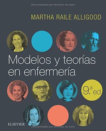 Modelos y teorías en enfermería - 9ª edición por Martha Raile Alligood