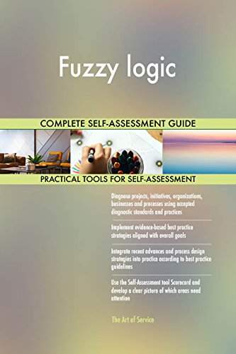 Fuzzy logic All-Inclusive Self-Assessment - More than 660 Success Criteria, Instant Visual Insights, Comprehensive Spreadsheet Dashboard, Auto-Prioritized for Quick Results -