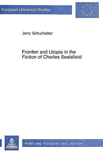 Frontier and Utopia in the Fiction of Charles Sealsfield: A Study of the