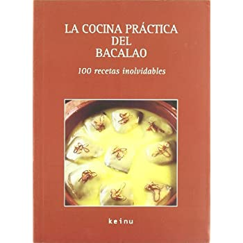 La cocina practica del bacalao/The practical cooking of cod fish: 100 recetas inolvidables/100 unforgettable recipes