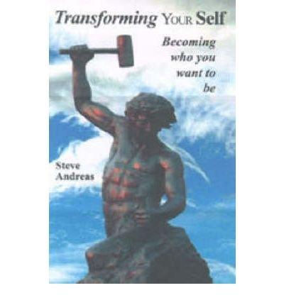 (Transform Your Self: Becoming Who You Want to be * *) By Steve Andreas (Author) Paperback on (Nov , 2002)