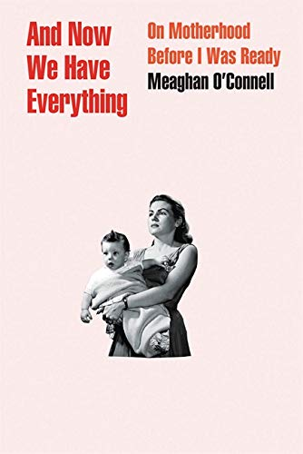 And Now We Have Everything: On Motherhood Before I Was Ready por Meaghan O'Connell