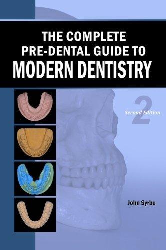 The Complete Pre-Dental Guide to Modern Dentistry by John Syrbu (2013-05-02)