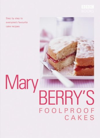 Mary Berry's Foolproof Cakes: Step by Step to Everyone's Favourite Baking Recipes