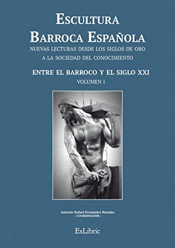 Escultura Barroca Española. Entre el Barroco y el siglo XXI: 1 (Escultura Barroca Española. Nuevas Lecturas Desde Los Siglos De Oro A La Sociedad Del Conocimiento)