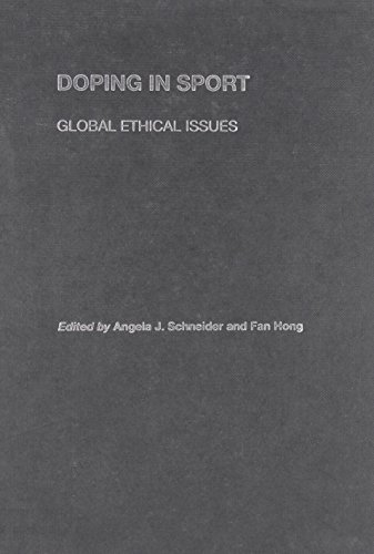 Doping in Sport: Global Ethical Issues (Sport in the Global Society)