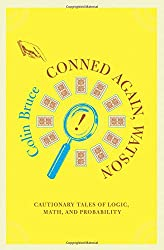 Conned Again, Watson! Cautionary Tales of Logic, Math, and Probability: Cautionary Tales Of Logic, Math, And Probability