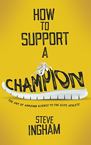 How to Support a Champion: The art of applying science to the elite athlete (English Edition)