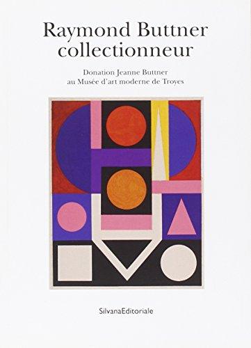 Raymond Buttner collectionneur : Donation Jeanne Buttner au Musée d'art moderne de Troyes