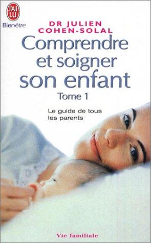 Comprendre et soigner son enfant, tome 1