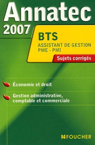 Economie et droit, Gestion administrative, comptable et commerciale BTS assistant de gestion PME-PMI : Sujets corrigés 2007