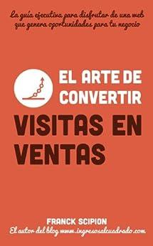 """El arte de convertir visitas en ventas (Guías ejecutivas """"Dinamita en 15 minutos"""" nº 2) de [Scipion, Franck]"""