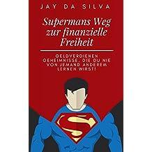 Supermans Weg zur finanziellen Freiheit: Geldverdienen-Geheimnisse, die Du nie von jemand anderem lernen wirst!