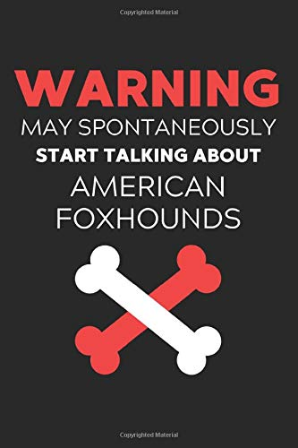 Warning May Spontaneously Start Talking About American Foxhounds: Lined Journal, 120 Pages, 6 x 9, Funny American Foxhound Notebook Gift Idea, Black … Talking About American Foxhounds Journal)