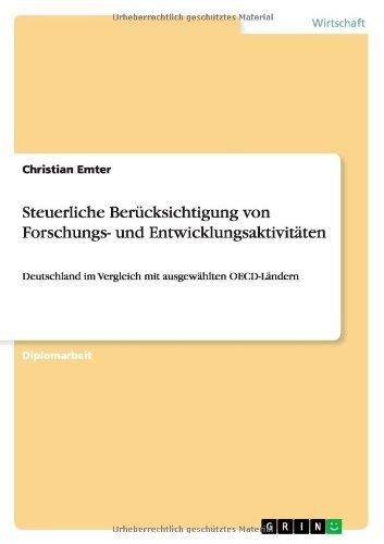 Steuerliche Berücksichtigung von Forschungs- und Entwicklungsaktivitäten: Deutschland im Vergleich mit ausgewählten OECD-Ländern by Christian Emter (2013-08-08)