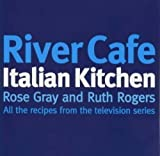 River Cafe Italian Kitchen: All the Recipes from the Television Series by Rose Gray (1998-11-26)