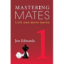Mastering Mates 1: 1,111 One-Move Mates by Jon Edwards (2014-08-01)