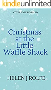 Christmas at the Little Waffle Shack: A cosy, heartwarming Christmas read (Heritage Cove, Book 2)