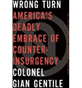 [(Wrong Turn: America's Deadly Embrace of Counterinsurgency)] [Author: Gian P. Gentile] published on (October, 2013)
