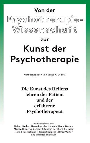 Von der Psychotherapie-Wissenschaft zur Kunst der Psychotherapie: Die Kunst des Heilens lehren der Patient und der erfahrene Psychotherapeut (Der Patienten Versorgung Die)