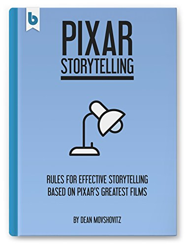 pixar-storytelling-rules-for-effective-storytelling-based-on-pixars-greatest-films-english-edition