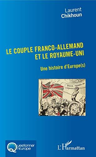 Couple Franco-Allemand et le Royaume-Uni (Le): Une histoire d'Europe(s) (Questionner l'Europe) par Laurent Chikhoun