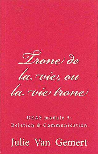 Trone de la vie, ou la vie trone: Memoire aide-soignant, module 5 DEAS par Julie Van Gemert