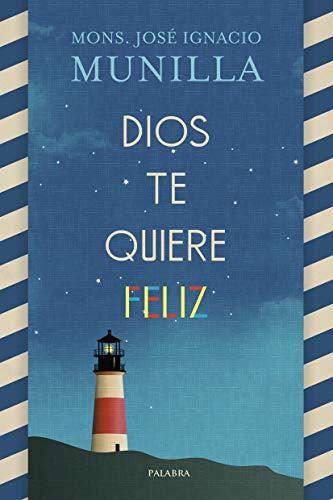 Dios te quiere feliz (Mundo y cristianismo) por Mons. José Ignacio Munilla