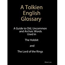 A Tolkien English Glossary: A Guide to Old Uncommon and Achaic Words Used in The Hobbit and The Lord of the Rings (1) (English Edition)