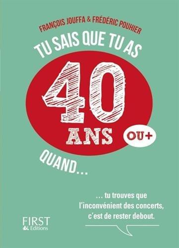 Tu sais que tu as 40 ans quand... par François JOUFFA