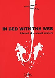 In bed with the Web : Internet et le nouvel adultère