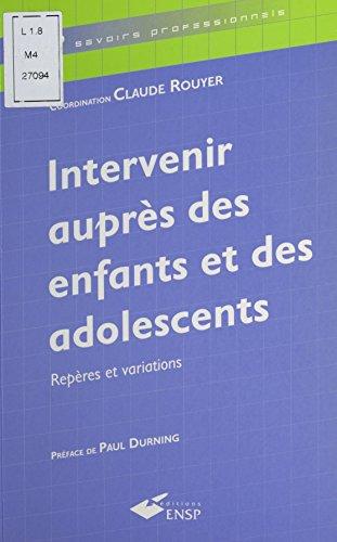 Intervenir auprès des enfants et des adolescents : repères et variations (Etsup - savoirs professionnels) par Claude Rouyer