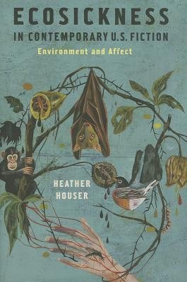 [(Ecosickness in Contemporary U.S. Fiction: Environment and Affect)] [Author: Heather Houser] published on (June, 2014)