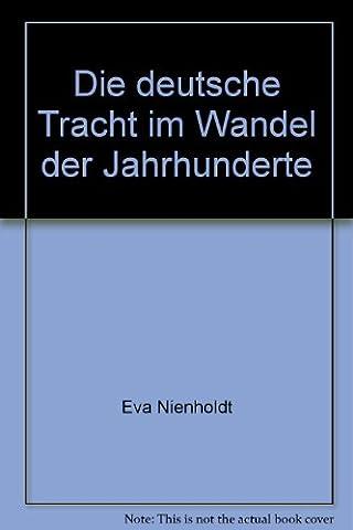 Die deutsche Tracht im Wandel der Jahrhunderte (Trachten Deutschland)