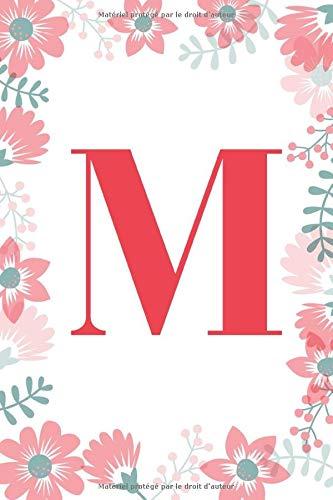 M: Un carnet à monogramme- lettre M - thème floral,  journal pour filles et femmes,  floral blanc (carnet de notes ligné 6 x 9, 120 pages)