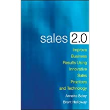 Sales 2.0: Improve Business Results Using Innovative Sales Practices and Technology