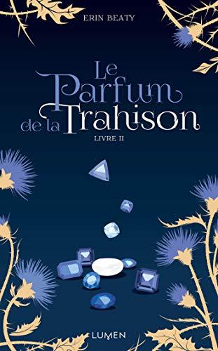 Le Parfum de la Trahison - livre II par Erin Beaty
