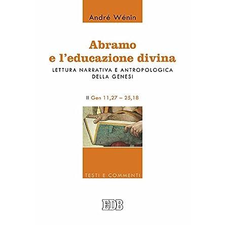 Abramo e l'educazione divina: Lettura narrativa e antropologica della Genesi. II. Gen 11,27–25,18