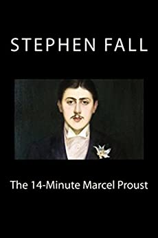 The 14-Minute Marcel Proust: A Very Short Guide to the Greatest Novel Ever Written (English Edition) di [Fall, Stephen]