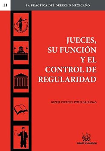 Jueces, su función y el control de regularidad (La práctica del derecho Mexicano) por Gizeh Vicente Polo Ballinas